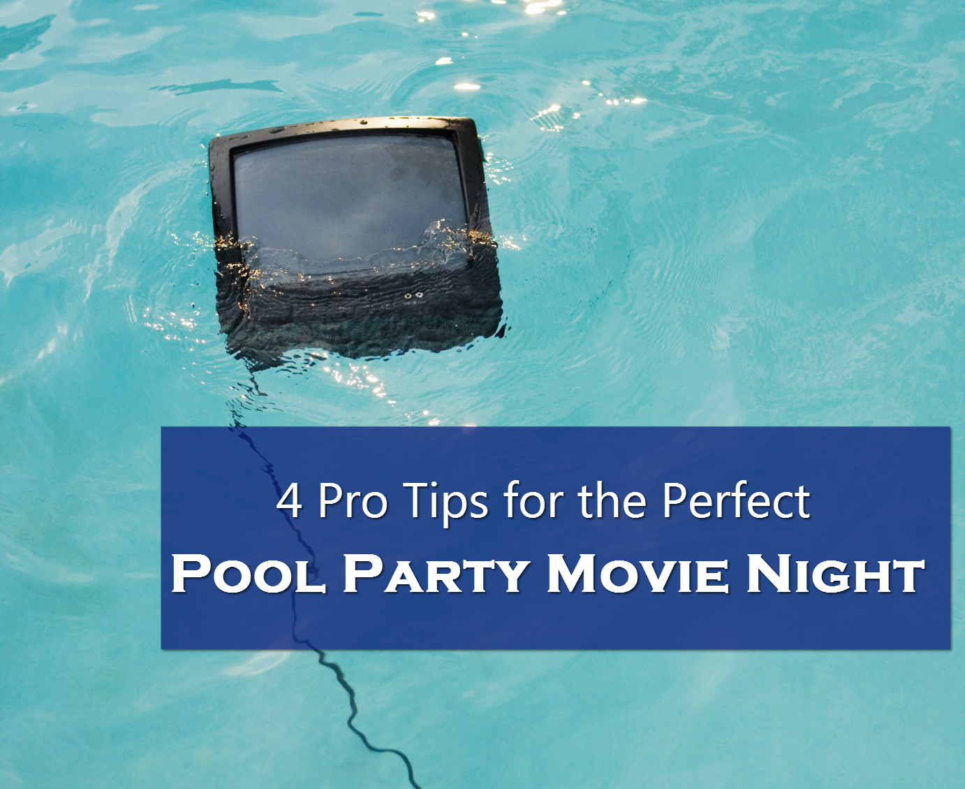 4 Pro Tips For The Perfect Pool Party Movie Night Blue