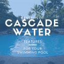 Benefits of Cascade Water Features for Your Swimming Pool